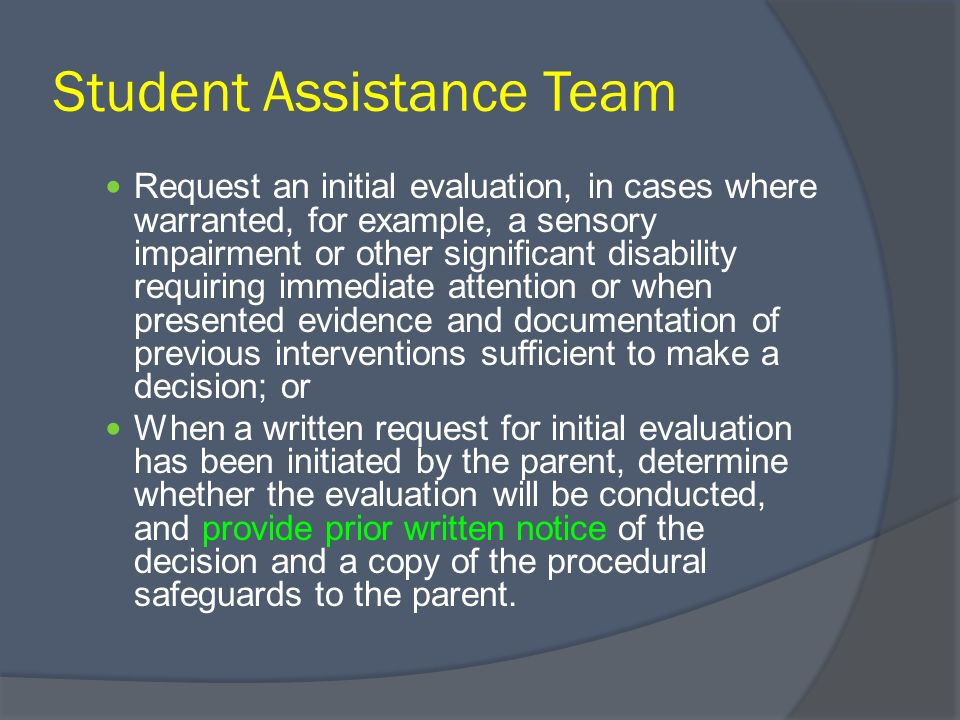 Student Assistance Team Request an initial evaluation, in cases where warranted, for example, a sensory impairment or other significant disability req