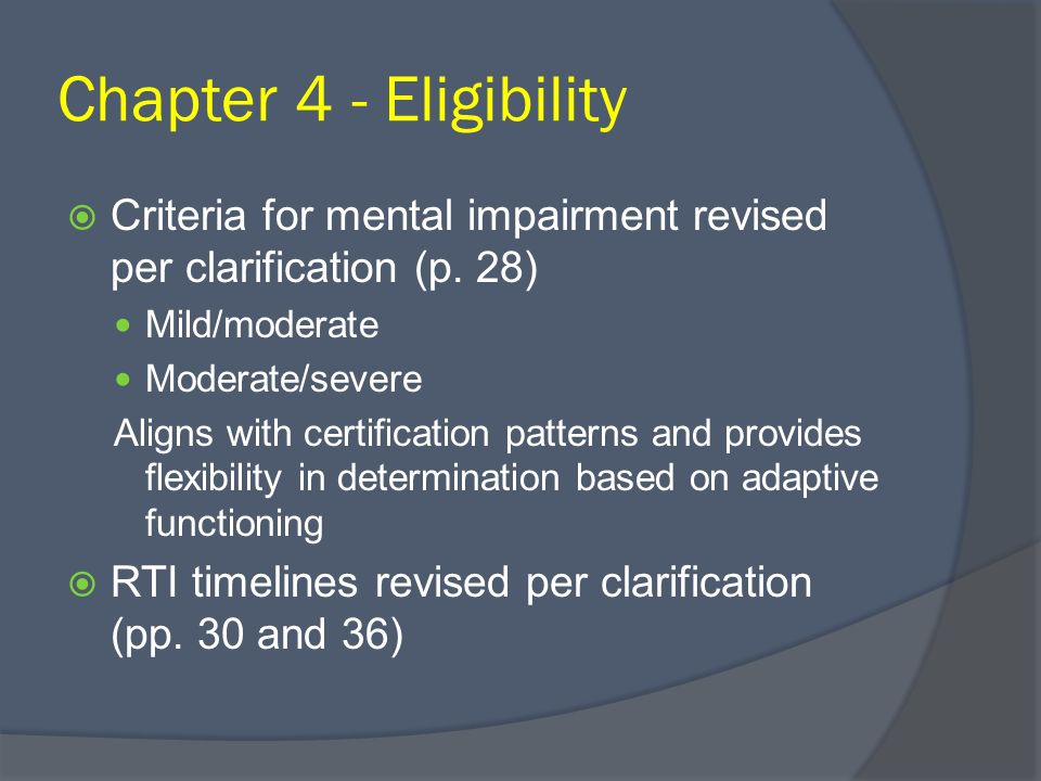 Chapter 4 - Eligibility Criteria for mental impairment revised per clarification (p. 28) Mild/moderate Moderate/severe Aligns with certification patte
