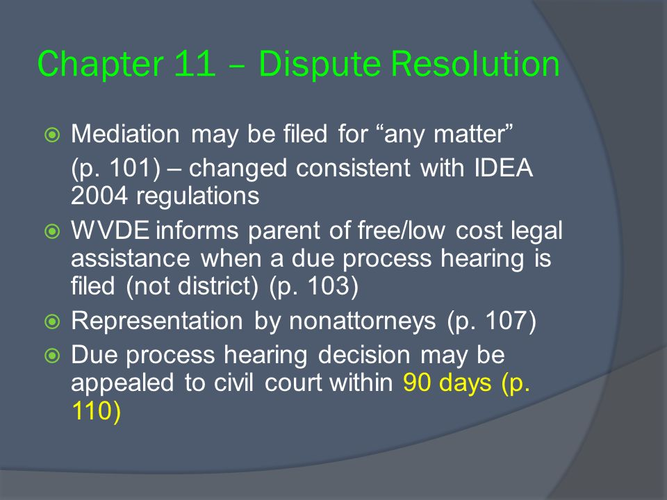 Chapter 11 – Dispute Resolution Mediation may be filed for any matter (p. 101) – changed consistent with IDEA 2004 regulations WVDE informs parent of