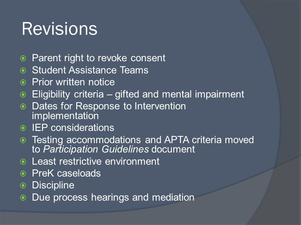 Revisions Parent right to revoke consent Student Assistance Teams Prior written notice Eligibility criteria – gifted and mental impairment Dates for R