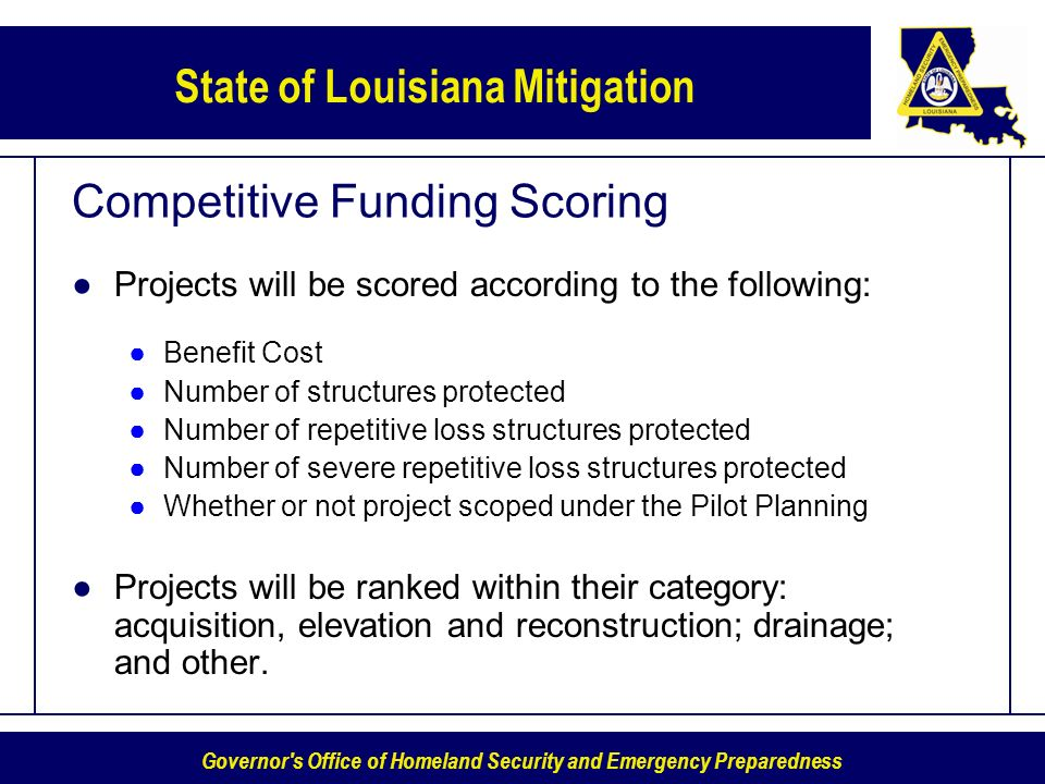 Governor's Office of Homeland Security and Emergency Preparedness State of Louisiana Mitigation Competitive Funding Scoring Projects will be scored ac