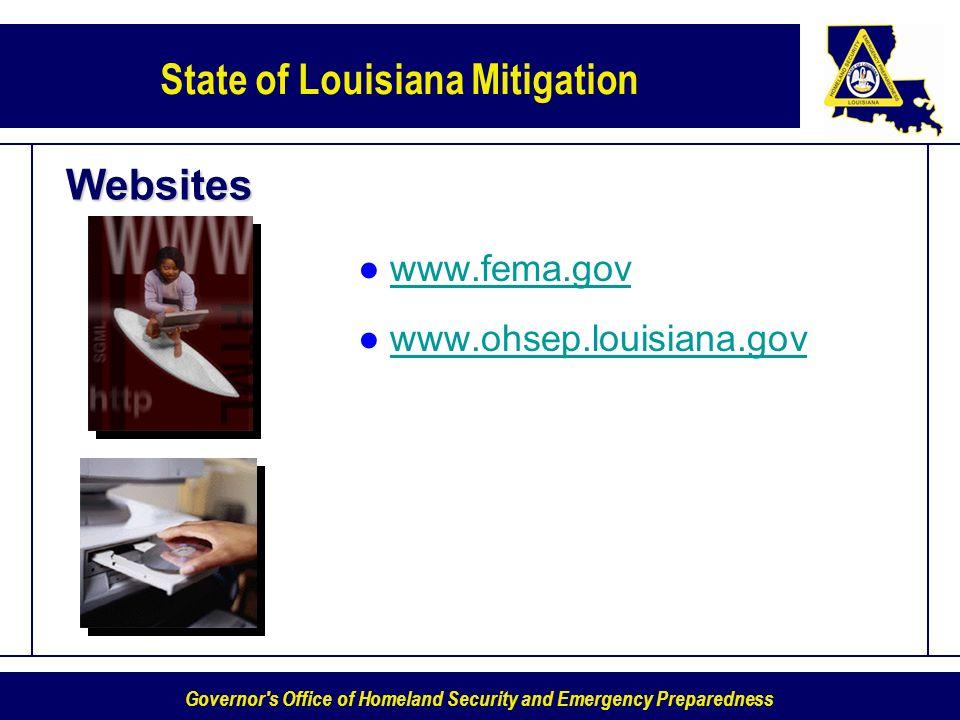 Governor's Office of Homeland Security and Emergency Preparedness State of Louisiana Mitigation Websites www.fema.gov www.ohsep.louisiana.gov