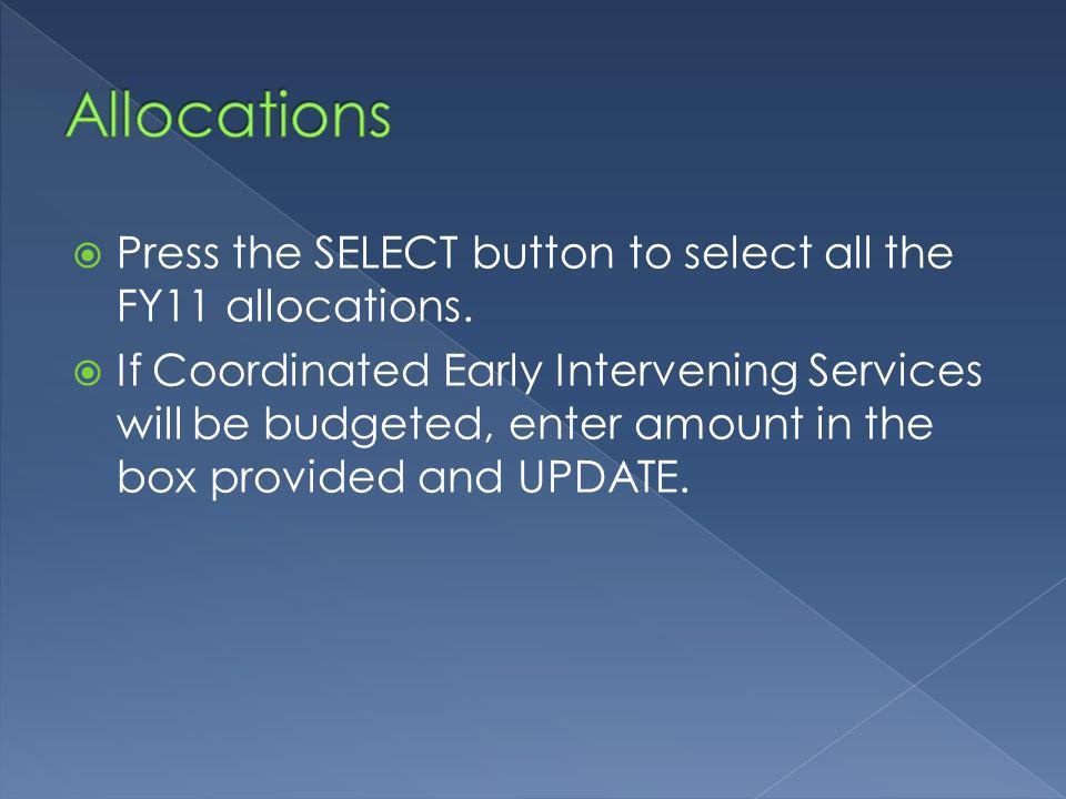 Press the SELECT button to select all the FY11 allocations.