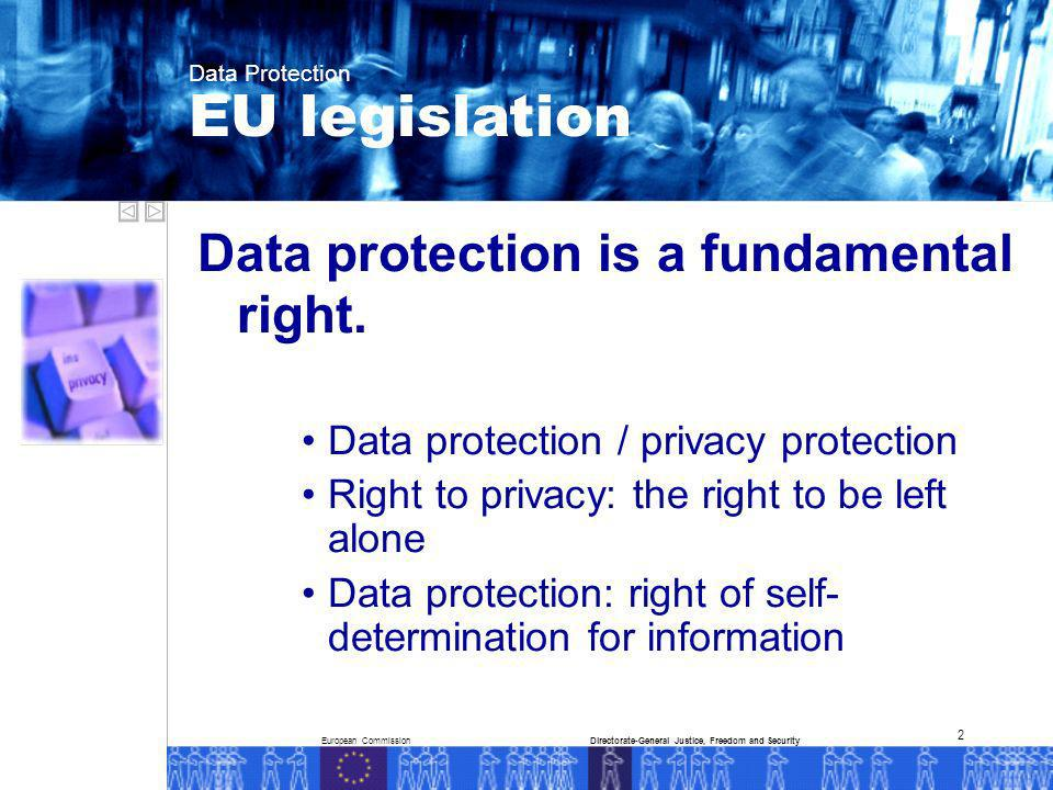 European CommissionDirectorate-General Justice, Freedom and Security Data Protection 2 Data protection is a fundamental right.