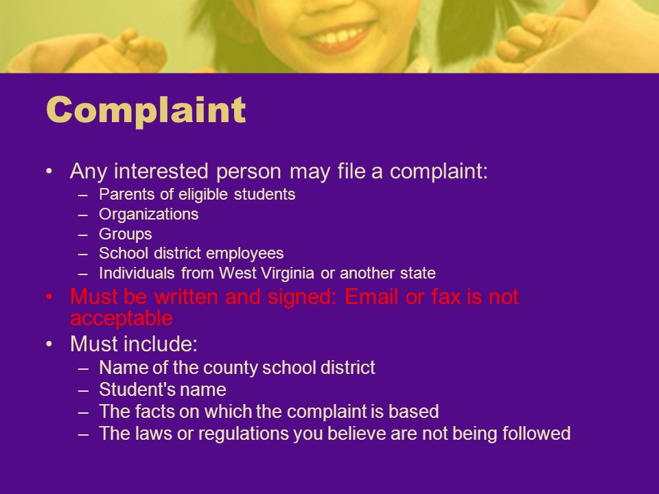 Complaint Any interested person may file a complaint: –Parents of eligible students –Organizations –Groups –School district employees –Individuals fro