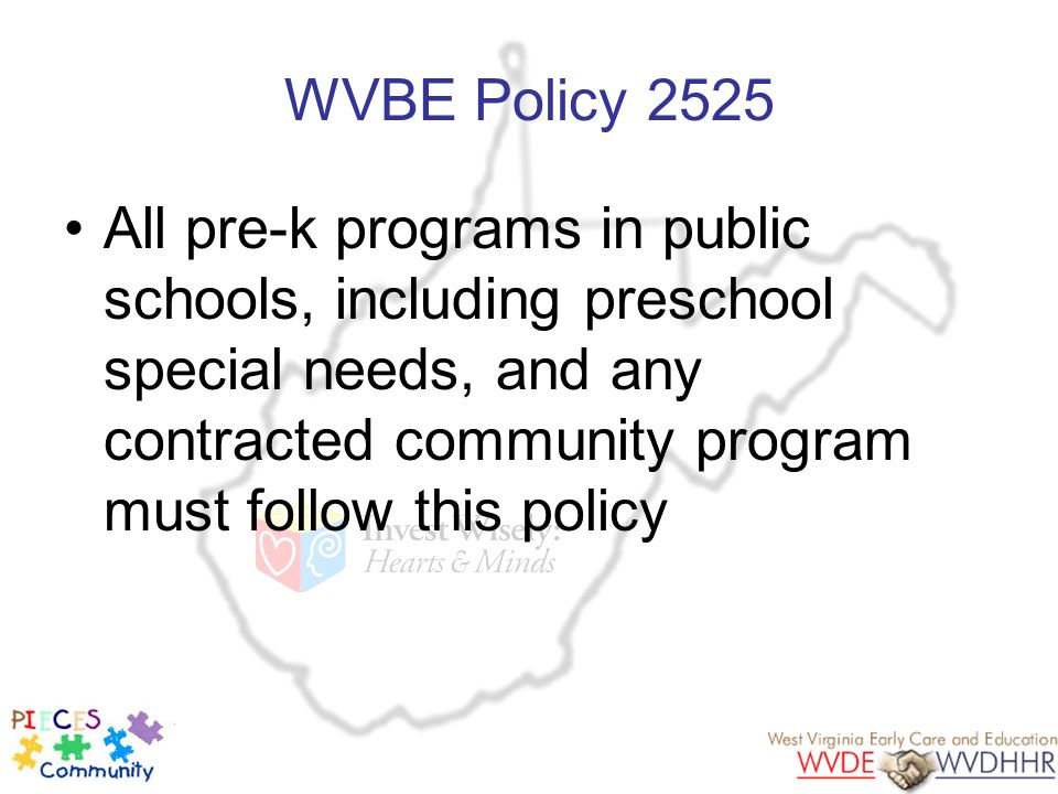 WVBE Policy 2525 All pre-k programs in public schools, including preschool special needs, and any contracted community program must follow this policy