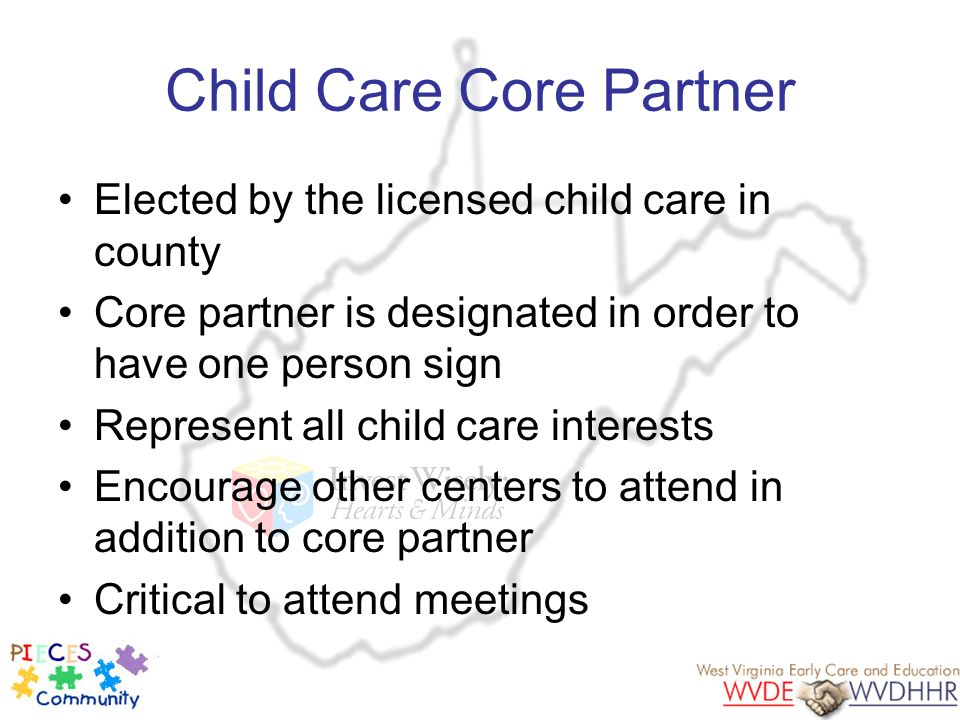 Child Care Core Partner Elected by the licensed child care in county Core partner is designated in order to have one person sign Represent all child c