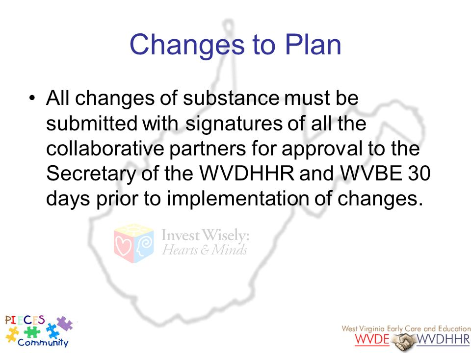 Changes to Plan All changes of substance must be submitted with signatures of all the collaborative partners for approval to the Secretary of the WVDH