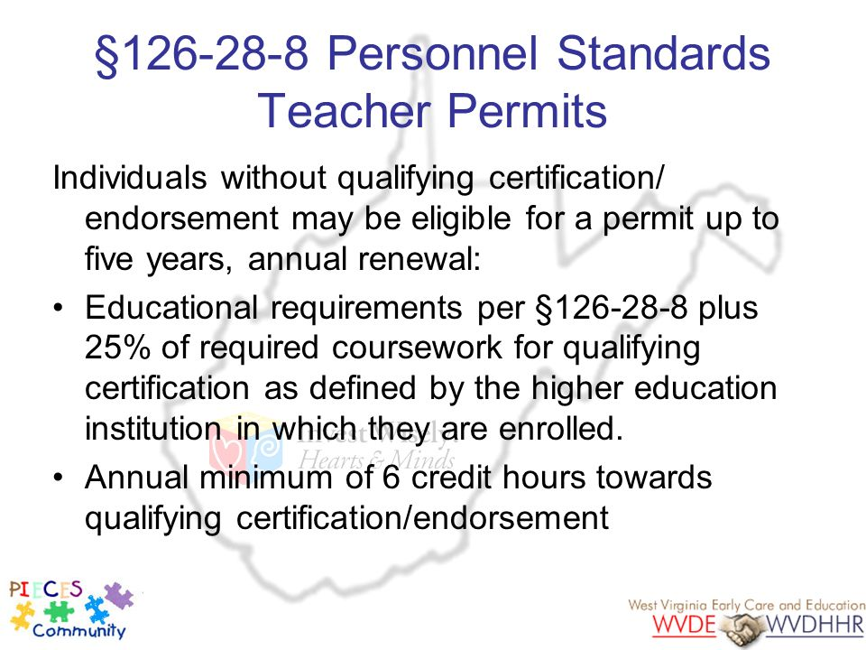 §126-28-8 Personnel Standards Teacher Permits Individuals without qualifying certification/ endorsement may be eligible for a permit up to five years,