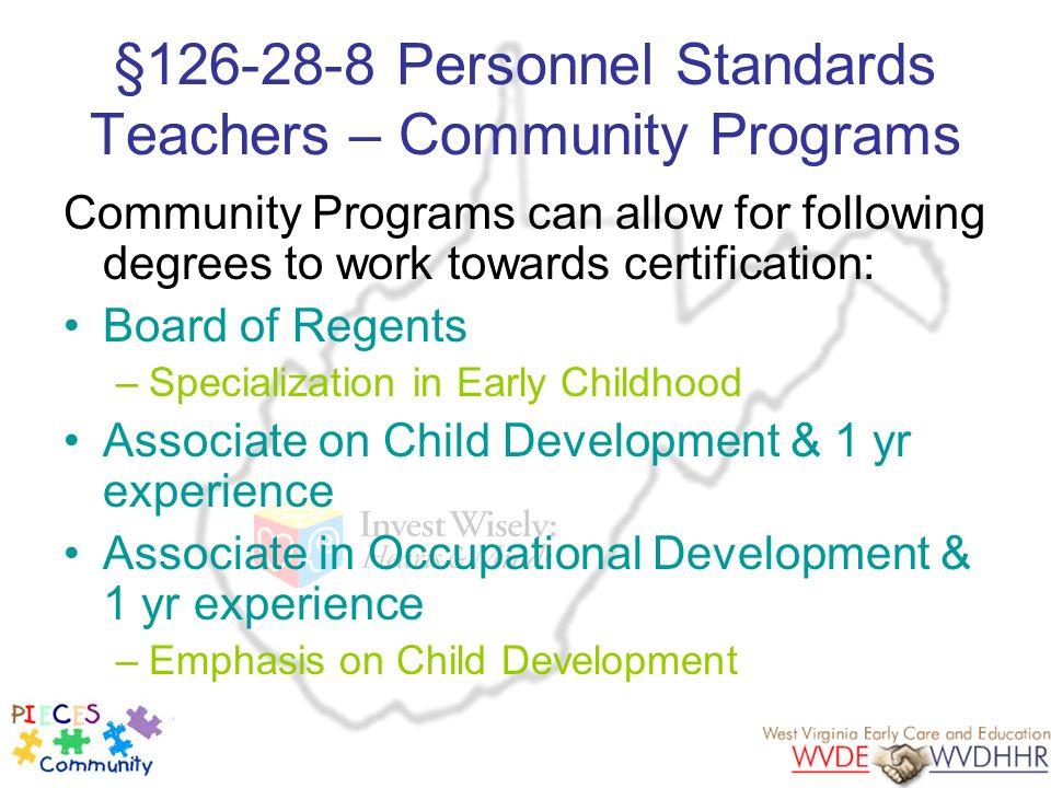 §126-28-8 Personnel Standards Teachers – Community Programs Community Programs can allow for following degrees to work towards certification: Board of