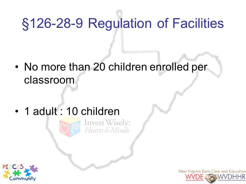 §126-28-9 Regulation of Facilities No more than 20 children enrolled per classroom 1 adult : 10 children