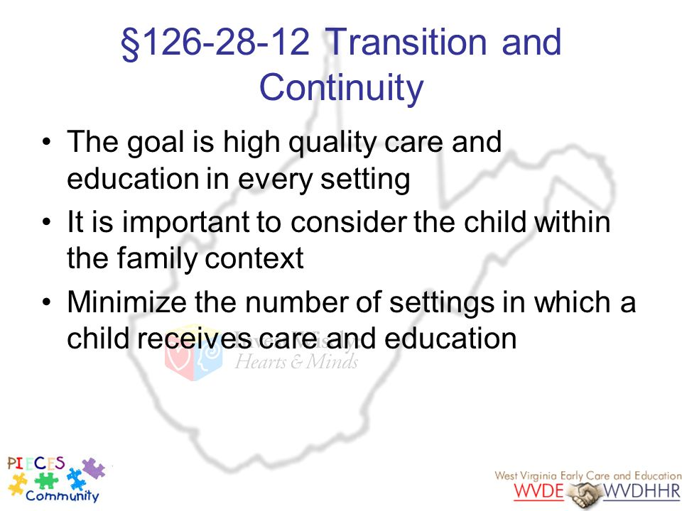 §126-28-12 Transition and Continuity The goal is high quality care and education in every setting It is important to consider the child within the fam