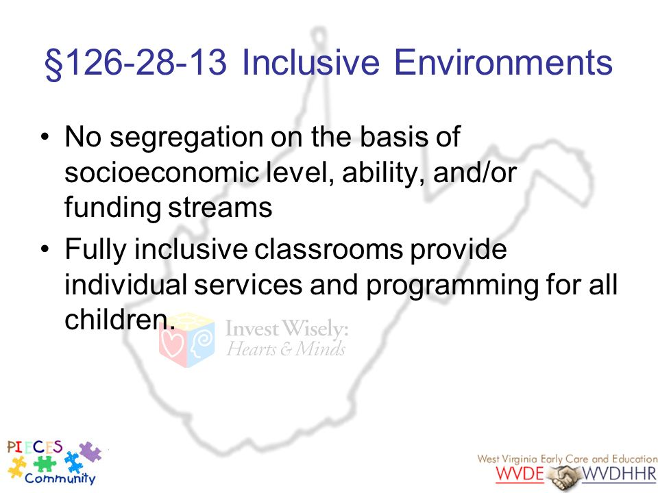 §126-28-13 Inclusive Environments No segregation on the basis of socioeconomic level, ability, and/or funding streams Fully inclusive classrooms provi