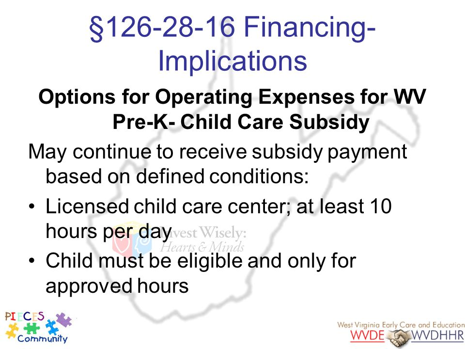 §126-28-16 Financing- Implications Options for Operating Expenses for WV Pre-K- Child Care Subsidy May continue to receive subsidy payment based on de