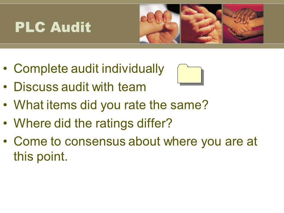 PLC Audit Complete audit individually Discuss audit with team What items did you rate the same.