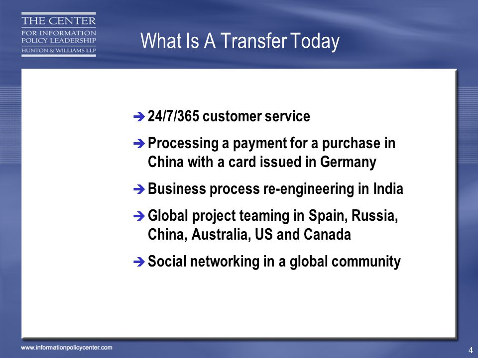 4 What Is A Transfer Today 24/7/365 customer service Processing a payment for a purchase in China with a card issued in Germany Business process re-engineering in India Global project teaming in Spain, Russia, China, Australia, US and Canada Social networking in a global community