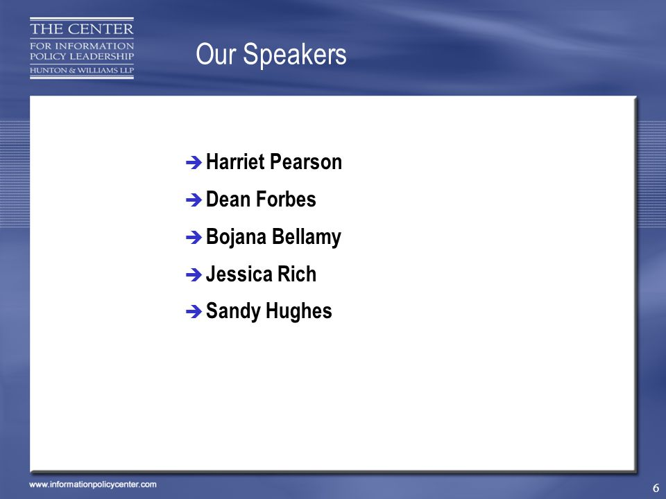 6 Our Speakers Harriet Pearson Dean Forbes Bojana Bellamy Jessica Rich Sandy Hughes