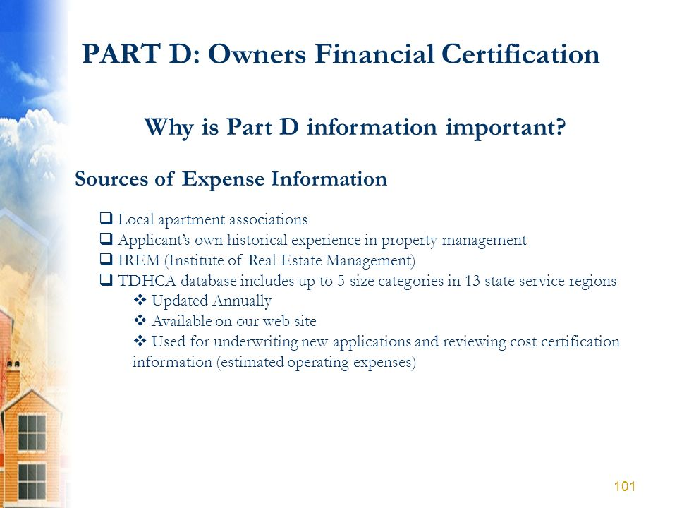 PART D: Owners Financial Certification Why is Part D information important? Sources of Expense Information Local apartment associations Applicants own