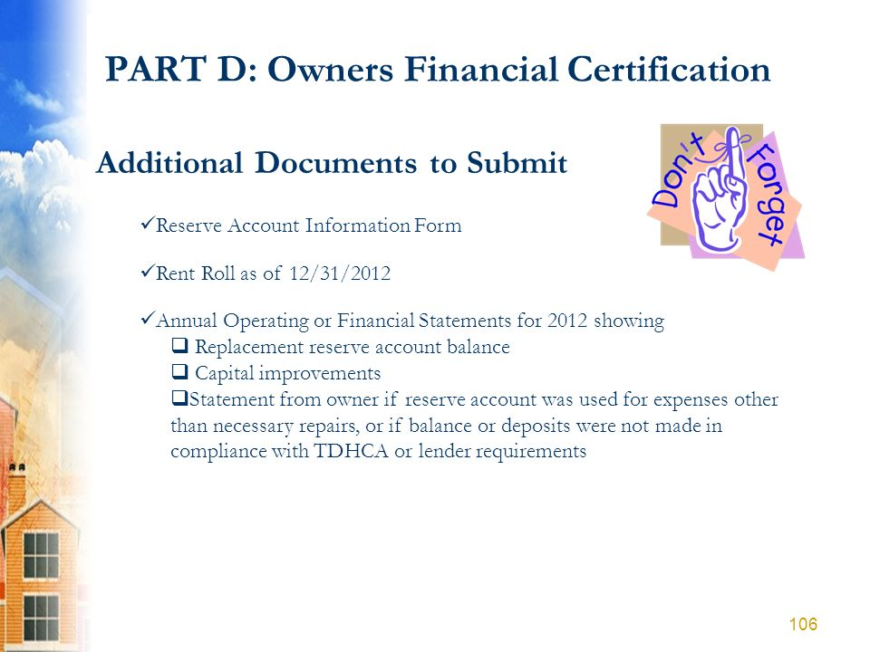 PART D: Owners Financial Certification Additional Documents to Submit Reserve Account Information Form Rent Roll as of 12/31/2012 Annual Operating or