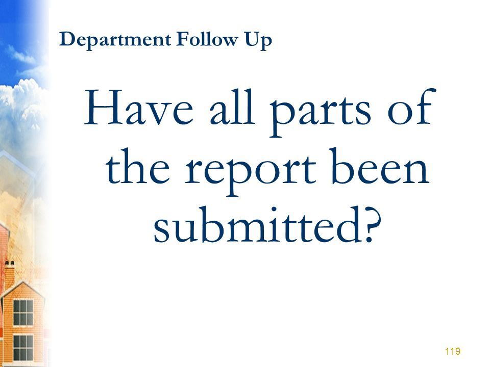 Department Follow Up Have all parts of the report been submitted? 119