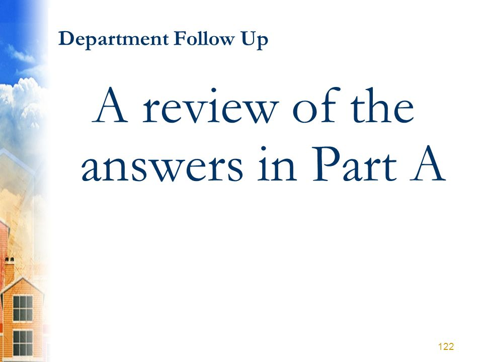 Department Follow Up A review of the answers in Part A 122