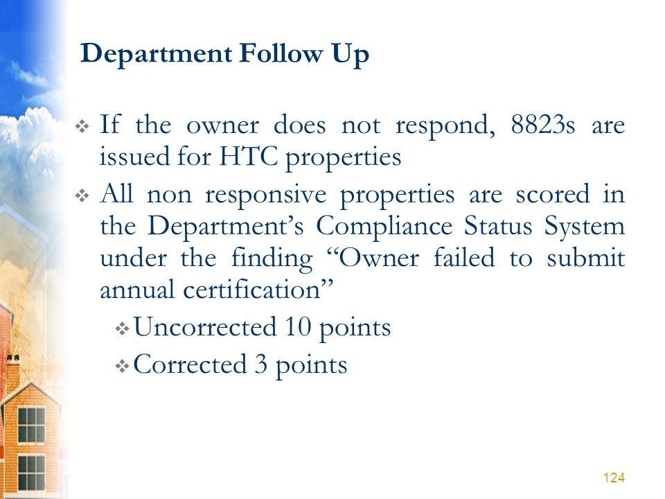 Department Follow Up If the owner does not respond, 8823s are issued for HTC properties All non responsive properties are scored in the Departments Co