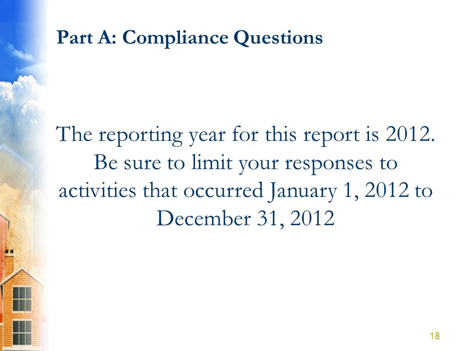 Part A: Compliance Questions The reporting year for this report is 2012. Be sure to limit your responses to activities that occurred January 1, 2012 t