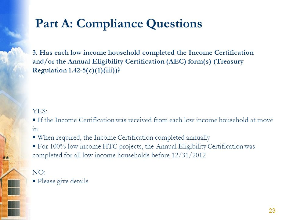 Part A: Compliance Questions YES: If the Income Certification was received from each low income household at move in When required, the Income Certifi