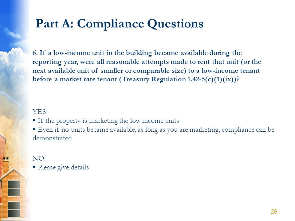 Part A: Compliance Questions YES: If the property is marketing the low income units Even if no units became available, as long as you are marketing, c