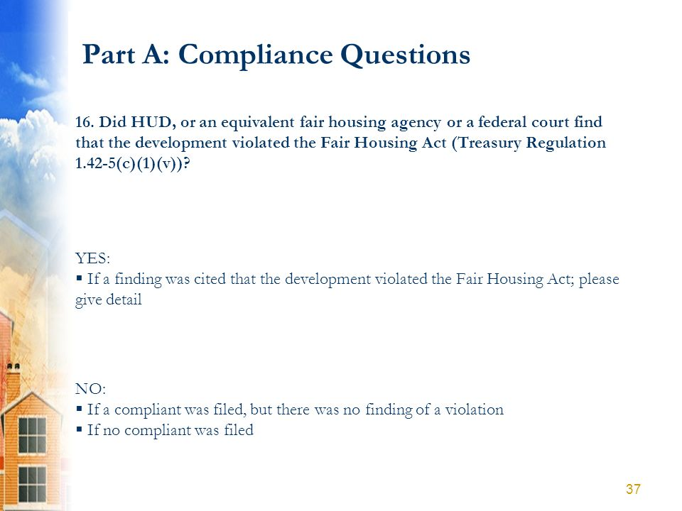 Part A: Compliance Questions YES: If a finding was cited that the development violated the Fair Housing Act; please give detail NO: If a compliant was