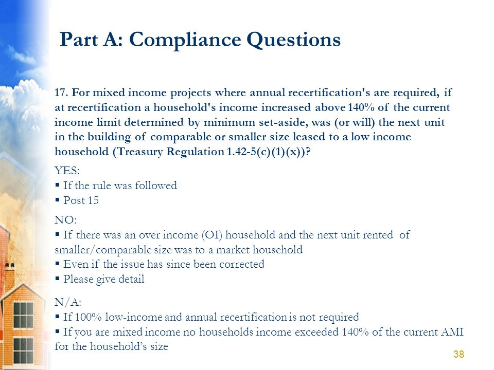 Part A: Compliance Questions YES: If the rule was followed Post 15 NO: If there was an over income (OI) household and the next unit rented of smaller/