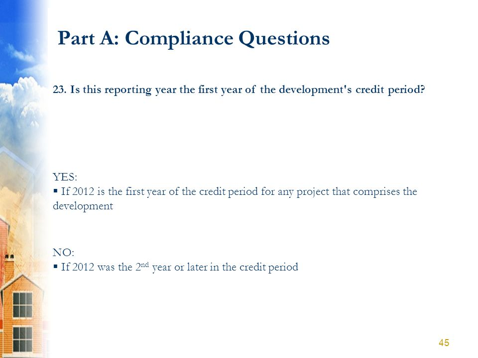 Part A: Compliance Questions YES: If 2012 is the first year of the credit period for any project that comprises the development NO: If 2012 was the 2
