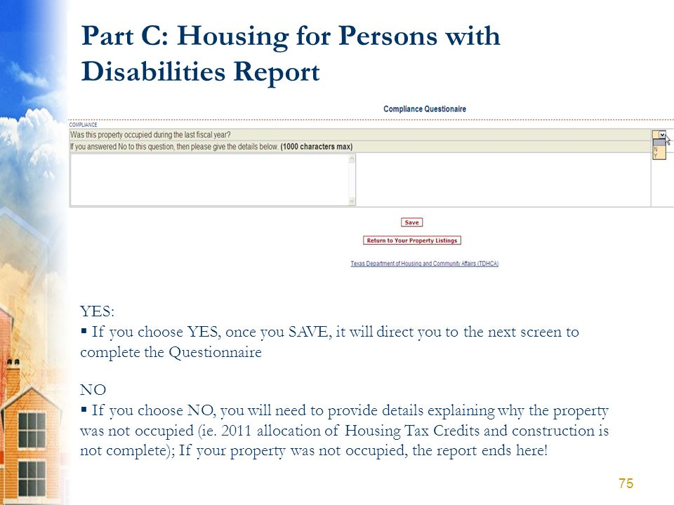 Part C: Housing for Persons with Disabilities Report YES: If you choose YES, once you SAVE, it will direct you to the next screen to complete the Ques