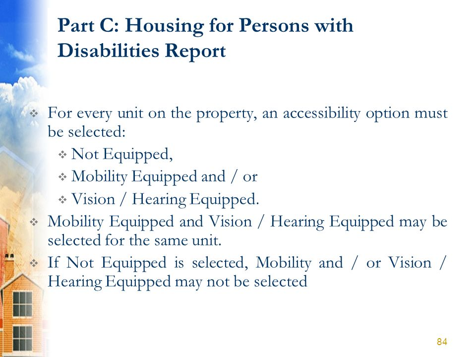 Part C: Housing for Persons with Disabilities Report For every unit on the property, an accessibility option must be selected: Not Equipped, Mobility