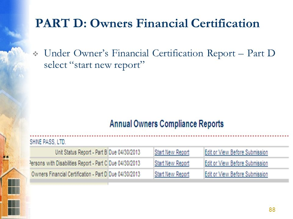 PART D: Owners Financial Certification Under Owners Financial Certification Report – Part D select start new report 88