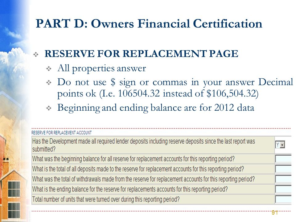 PART D: Owners Financial Certification RESERVE FOR REPLACEMENT PAGE All properties answer Do not use $ sign or commas in your answer Decimal points ok