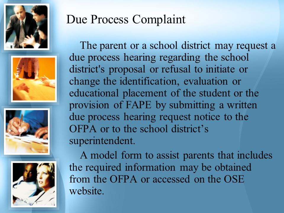 Due Process Complaint The parent or a school district may request a due process hearing regarding the school district's proposal or refusal to initiat