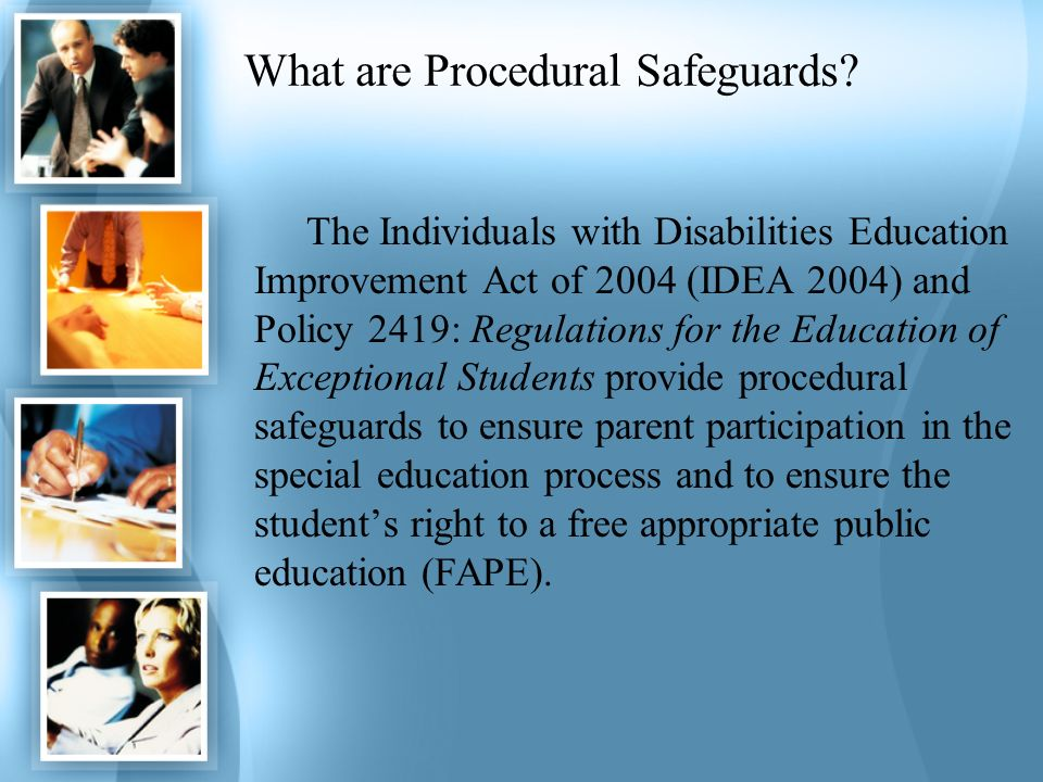 What are Procedural Safeguards? The Individuals with Disabilities Education Improvement Act of 2004 (IDEA 2004) and Policy 2419: Regulations for the E