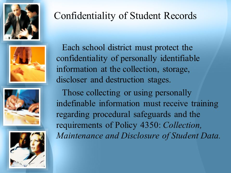 Confidentiality of Student Records Each school district must protect the confidentiality of personally identifiable information at the collection, sto