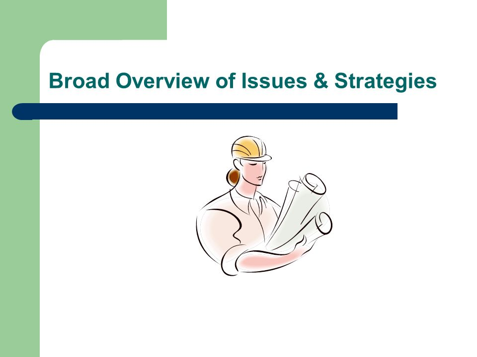 Broad Overview of Issues & Strategies