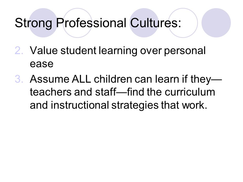 Elements of Positive Professional Cultures: 1. Share strong norms of collegiality and improvement. Parallel play Adversial Congenial Collegial It is n