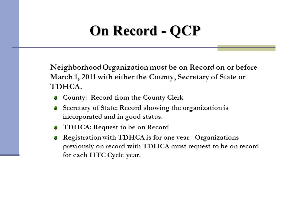 On Record - QCP Neighborhood Organization must be on Record on or before March 1, 2011 with either the County, Secretary of State or TDHCA. County: Re