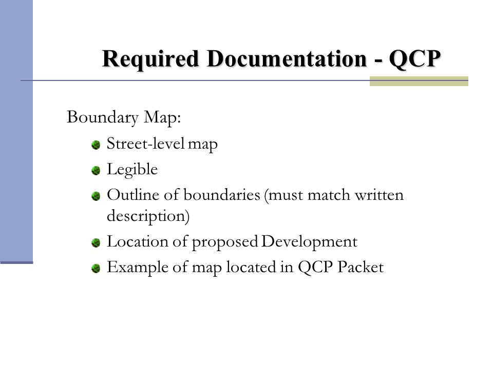 Required Documentation - QCP Boundary Map: Street-level map Legible Outline of boundaries (must match written description) Location of proposed Develo
