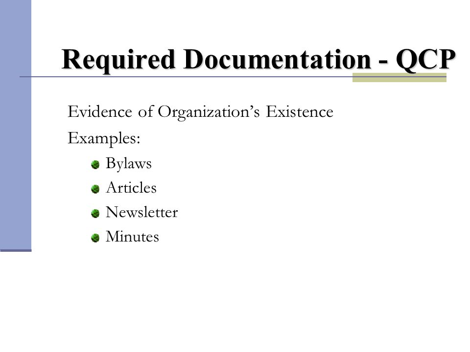 Required Documentation - QCP Evidence of Organizations Existence Examples: Bylaws Articles Newsletter Minutes