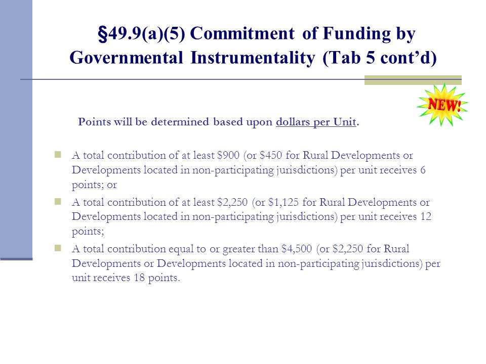 §49.9(a)(5) Commitment of Funding by Governmental Instrumentality (Tab 5 contd) Points will be determined based upon dollars per Unit. A total contrib