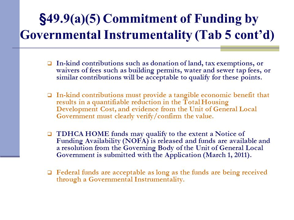 §49.9(a)(5) Commitment of Funding by Governmental Instrumentality (Tab 5 contd) In-kind contributions such as donation of land, tax exemptions, or wai