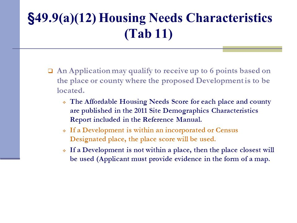 §49.9(a)(12) Housing Needs Characteristics (Tab 11) An Application may qualify to receive up to 6 points based on the place or county where the propos