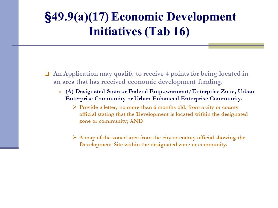 §49.9(a)(17) Economic Development Initiatives (Tab 16) An Application may qualify to receive 4 points for being located in an area that has received e