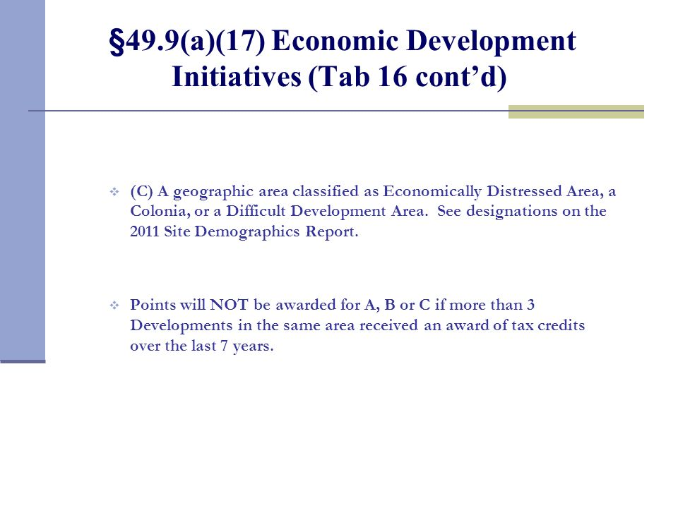 §49.9(a)(17) Economic Development Initiatives (Tab 16 contd) (C) A geographic area classified as Economically Distressed Area, a Colonia, or a Difficu