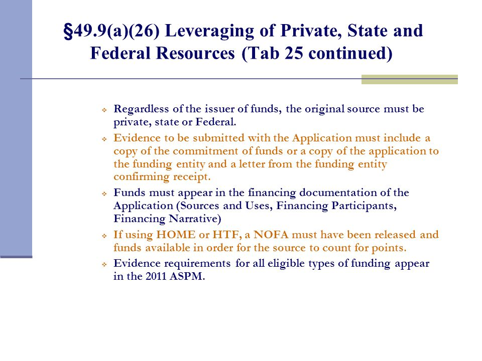 §49.9(a)(26) Leveraging of Private, State and Federal Resources (Tab 25 continued) Regardless of the issuer of funds, the original source must be priv